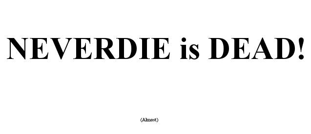 neverdie is dead.