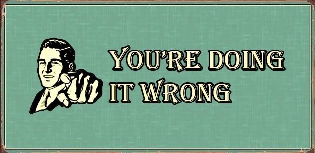 youre-doing-it-wrong..